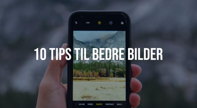 10 tips til å få bedre bilder